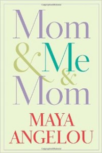 Mom and Me and Mom Maya Angelou