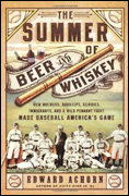 The Summer of Beer & Whiskey by Edward Achorn