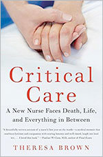 Critical-Care-A-New-Nurse-Faces-Death-Life-and-Everything-in-Between-10-Edition-9780061791550-Theresa-Brown