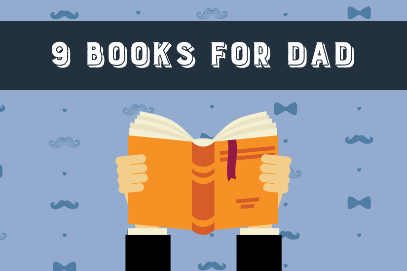 Fatherly Advice: 9 Books for Dad on Father's Day