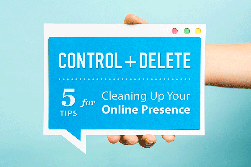 Control-Delete: 5 Tips to Clean Up Your Online Presence