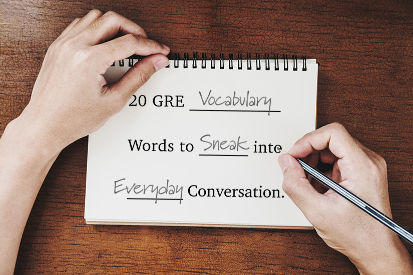 20 GRE Vocabulary Words to Sneak into Everyday Conversation
