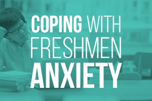 6 TIPS FOR COPING WITH FRESHMAN ANXIETY