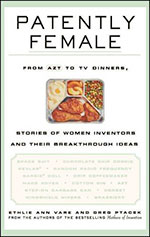 Patently Female: From AZT to TV Dinners, Stories of Women Inventors and Their Breakthrough Ideas by Ethlie Vare and Greg Ptacek Women's History Month Books