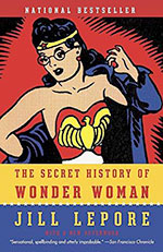 The Secret History of Wonder Woman by Jill Lepore / 12 Kickass Books to Read for Women's History Month