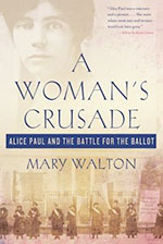 A Woman's Crusade: Alice Paul and the Battle for the Ballot by Mary Walton / 12 Kickass Books to Read for Women's History Month