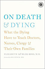 On Death and Dying: What the Dying Have to Teach Doctors, Nurses, Clergy and Their Own Families by Elisabeth Kübler-Ross