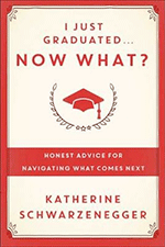 I Just Graduated. Now What? by Katherine Schwarzenegger
