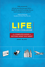 Life After College: The Complete Guide to Getting What You Want by Jenny Blake 9780762441273