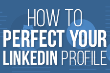 How to Perfect Your LinkedIn Profile Tips