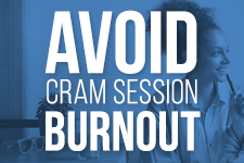 Study tips to avoid cram session burnout